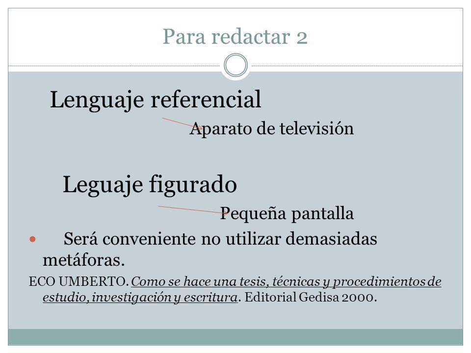 Para redactar 2 Lenguaje referencial Aparato de televisión Leguaje figurado Pequeña pantalla Será conveniente no utilizar demasiadas metáforas.