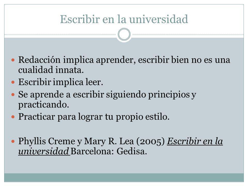 Escribir en la universidad Redacción implica aprender, escribir bien no es una cualidad innata.
