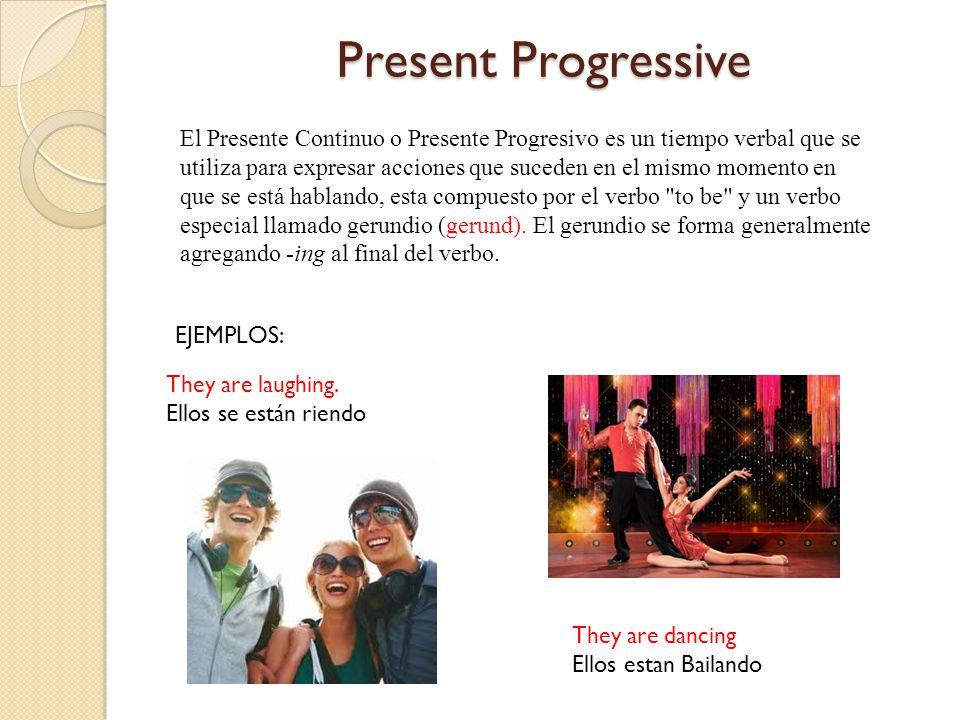 PresentProgressive Present Progressive They are laughing.