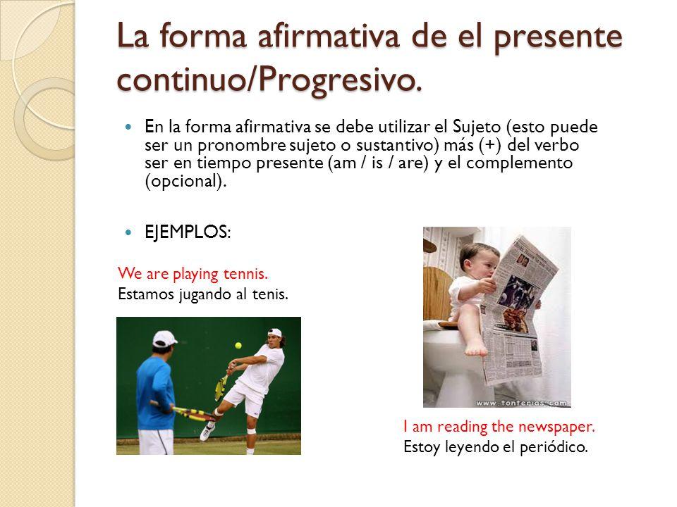 La forma afirmativa de el presente continuo/Progresivo.