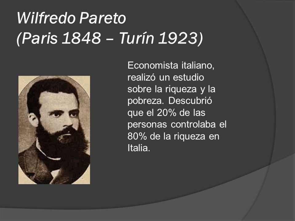 Wilfredo Pareto (Paris 1848 – Turín 1923) Economista italiano, realizó un estudio sobre la riqueza y la pobreza. Descubrió que el 20% de las personas