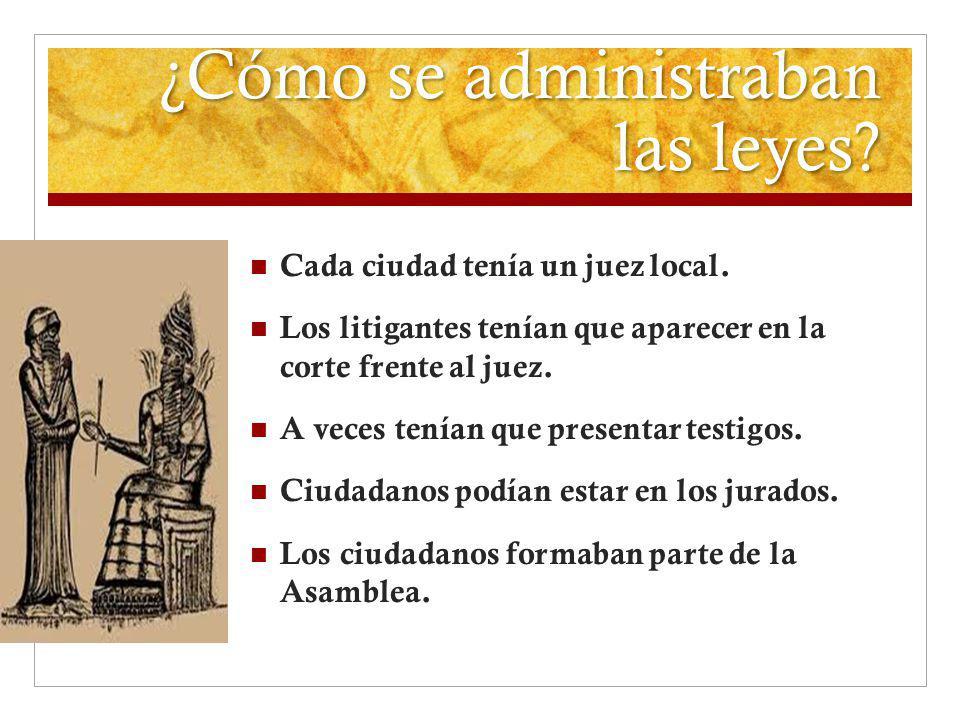 ¿Cómo se administraban las leyes? Cada ciudad tenía un juez local. Los litigantes tenían que aparecer en la corte frente al juez. A veces tenían que p