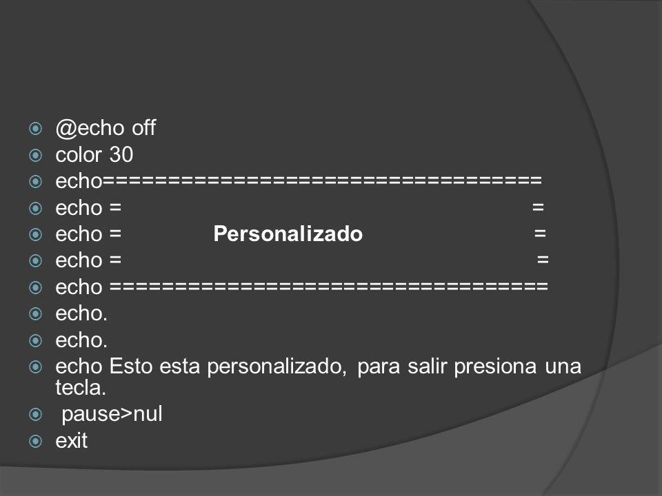 @echo off color 30 echo================================== echo = = echo = Personalizado = echo = = echo ================================== echo. echo