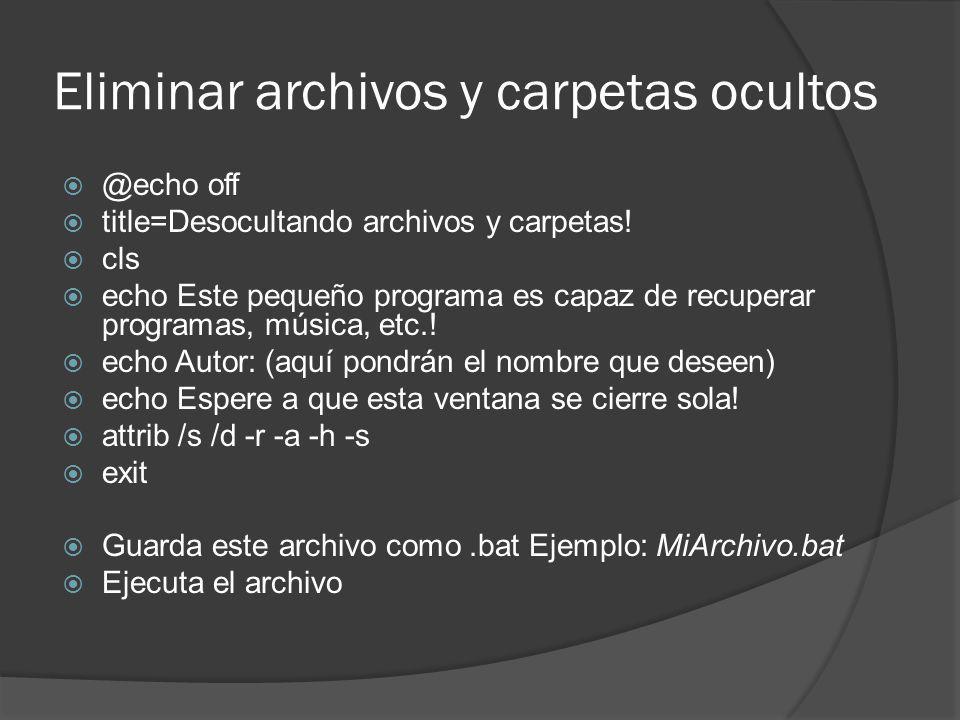 Eliminar archivos y carpetas ocultos @echo off title=Desocultando archivos y carpetas! cls echo Este pequeño programa es capaz de recuperar programas,