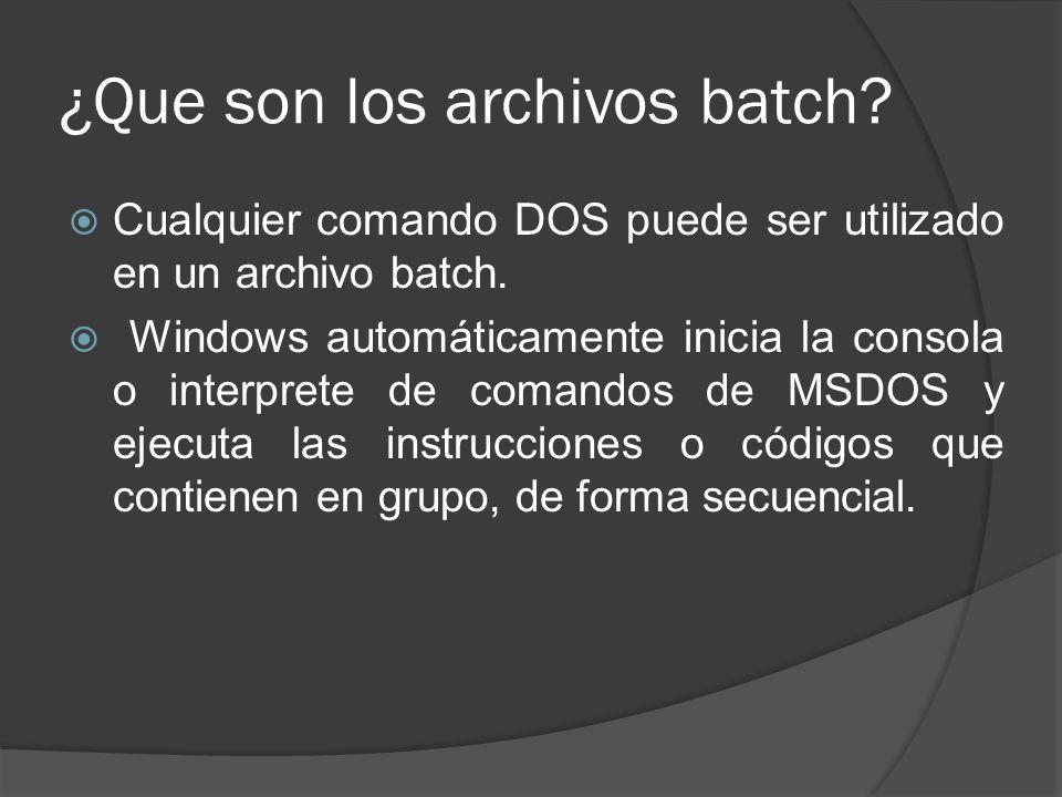 ¿Que son los archivos batch? Cualquier comando DOS puede ser utilizado en un archivo batch. Windows automáticamente inicia la consola o interprete de