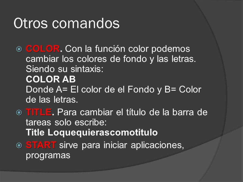 Otros comandos COLOR COLOR. Con la función color podemos cambiar los colores de fondo y las letras. Siendo su sintaxis: COLOR AB Donde A= El color de
