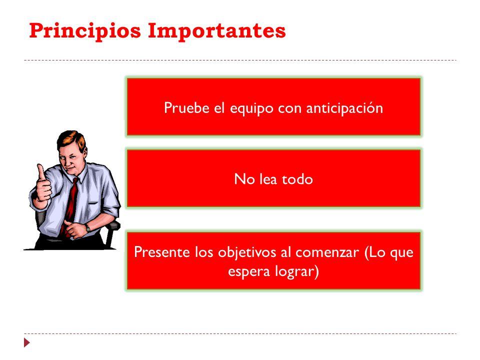 Principios Importantes Pruebe el equipo con anticipación No lea todo Presente los objetivos al comenzar (Lo que espera lograr)