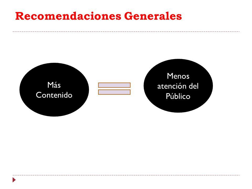 Recomendaciones Generales Más Contenido Menos atención del Público