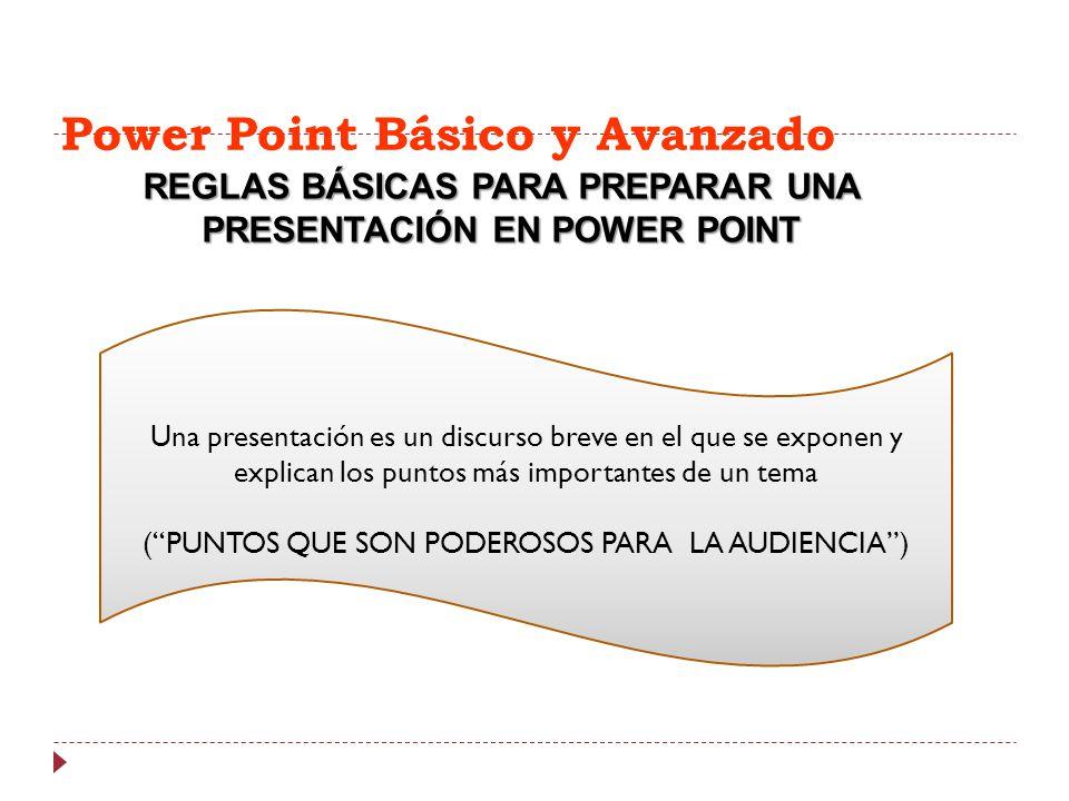 Power Point Básico y Avanzado REGLAS BÁSICAS PARA PREPARAR UNA PRESENTACIÓN EN POWER POINT Una presentación es un discurso breve en el que se exponen