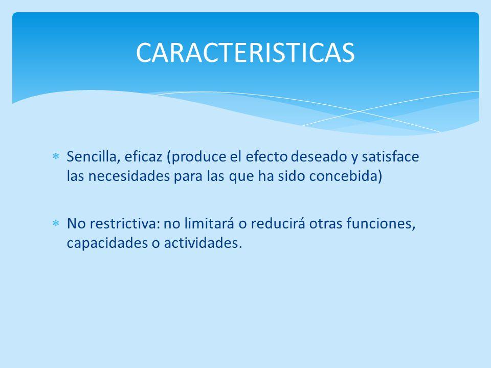 Sencilla, eficaz (produce el efecto deseado y satisface las necesidades para las que ha sido concebida) No restrictiva: no limitará o reducirá otras f