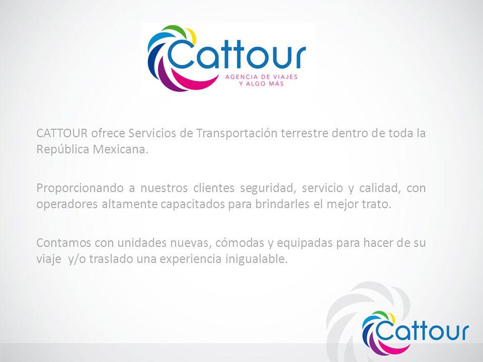 CATTOUR ofrece Servicios de Transportación terrestre dentro de toda la República Mexicana. Proporcionando a nuestros clientes seguridad, servicio y ca