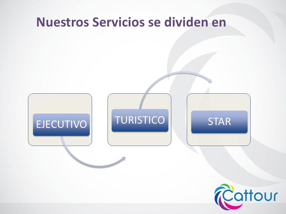 Nuestros Servicios se dividen en EJECUTIVOTURISTICOSTAR