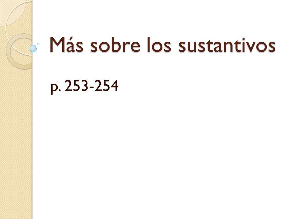 Más sobre los sustantivos p. 253-254