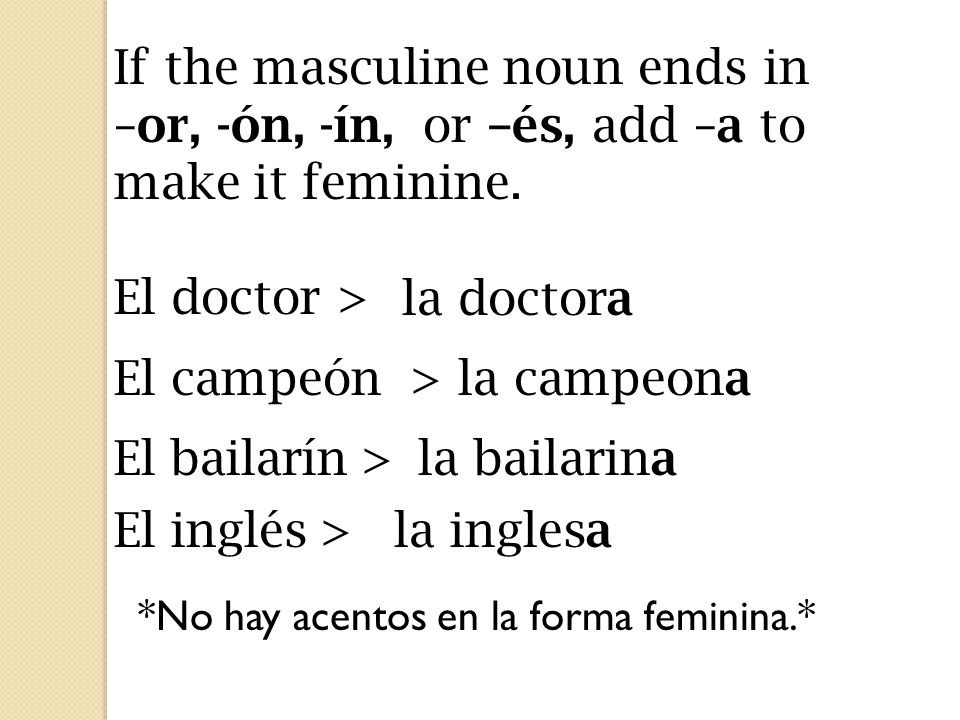 If the masculine noun ends in –or, -ón, -ín, or –és, add –a to make it feminine.