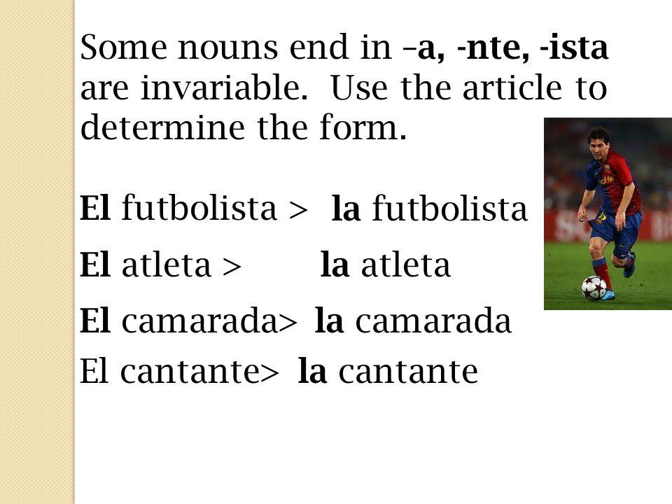 These nouns are also invariable. El testigo > La testigo El joven>la joven El modelo>la modelo