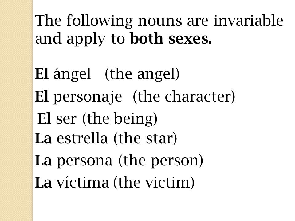 The following nouns are invariable and apply to both sexes.