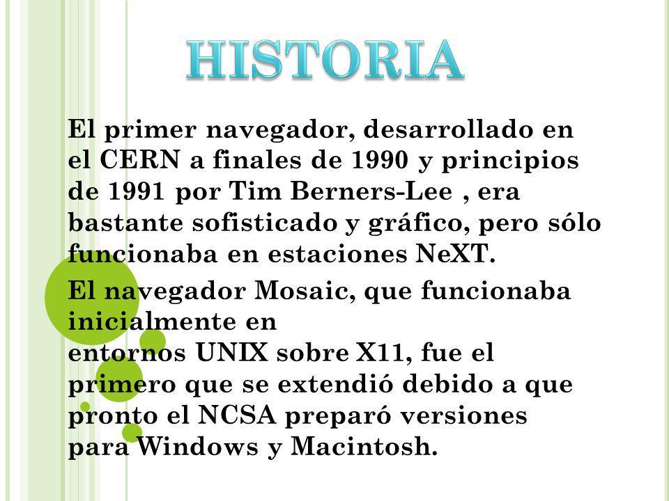 El primer navegador, desarrollado en el CERN a finales de 1990 y principios de 1991 por Tim Berners-Lee, era bastante sofisticado y gráfico, pero sólo