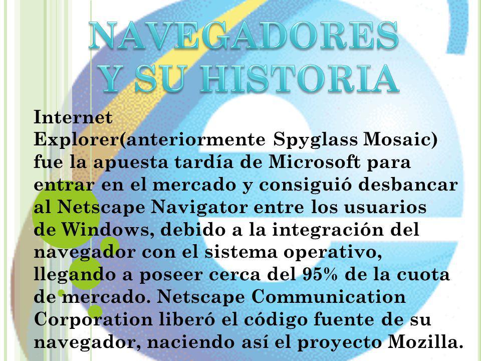 Internet Explorer(anteriormente Spyglass Mosaic) fue la apuesta tardía de Microsoft para entrar en el mercado y consiguió desbancar al Netscape Naviga