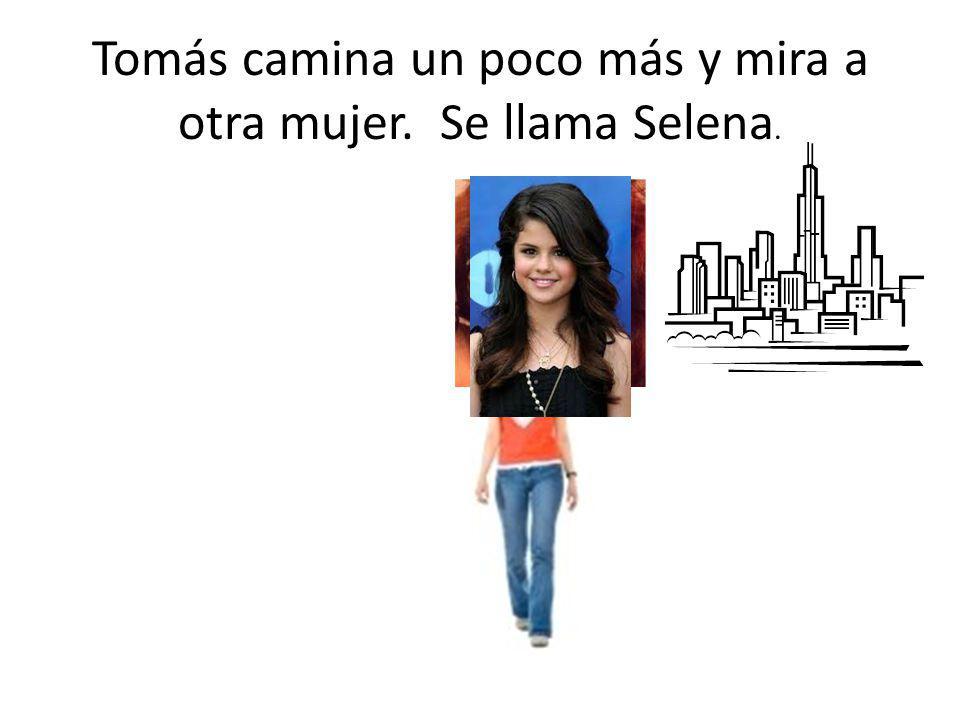 Tomás camina un poco más y mira a otra mujer. Se llama Selena.