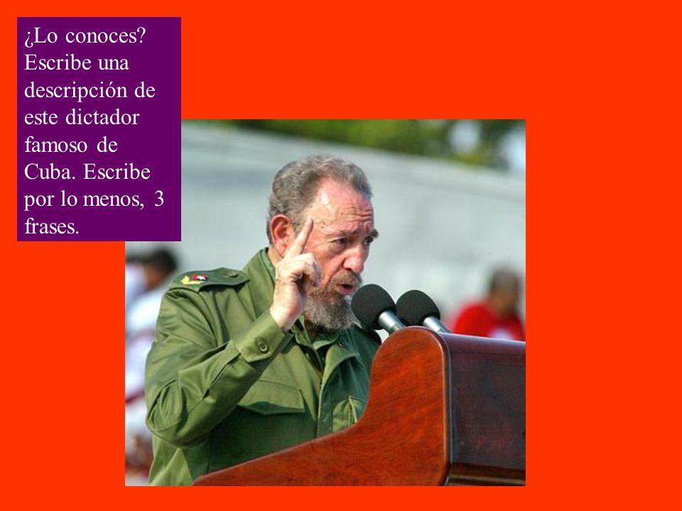 ¿Lo conoces? Escribe una descripción de este dictador famoso de Cuba. Escribe por lo menos, 3 frases.
