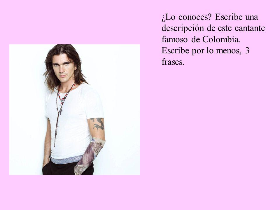 ¿Lo conoces? Escribe una descripción de este cantante famoso de Colombia. Escribe por lo menos, 3 frases.
