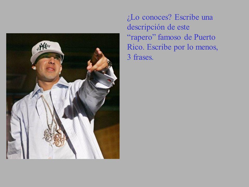 ¿Lo conoces? Escribe una descripción de este rapero famoso de Puerto Rico. Escribe por lo menos, 3 frases.