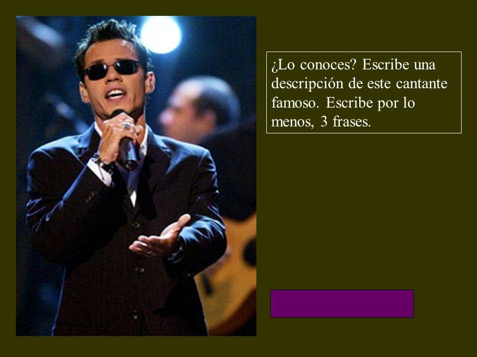 ¿Lo conoces? Escribe una descripción de este cantante famoso. Escribe por lo menos, 3 frases.