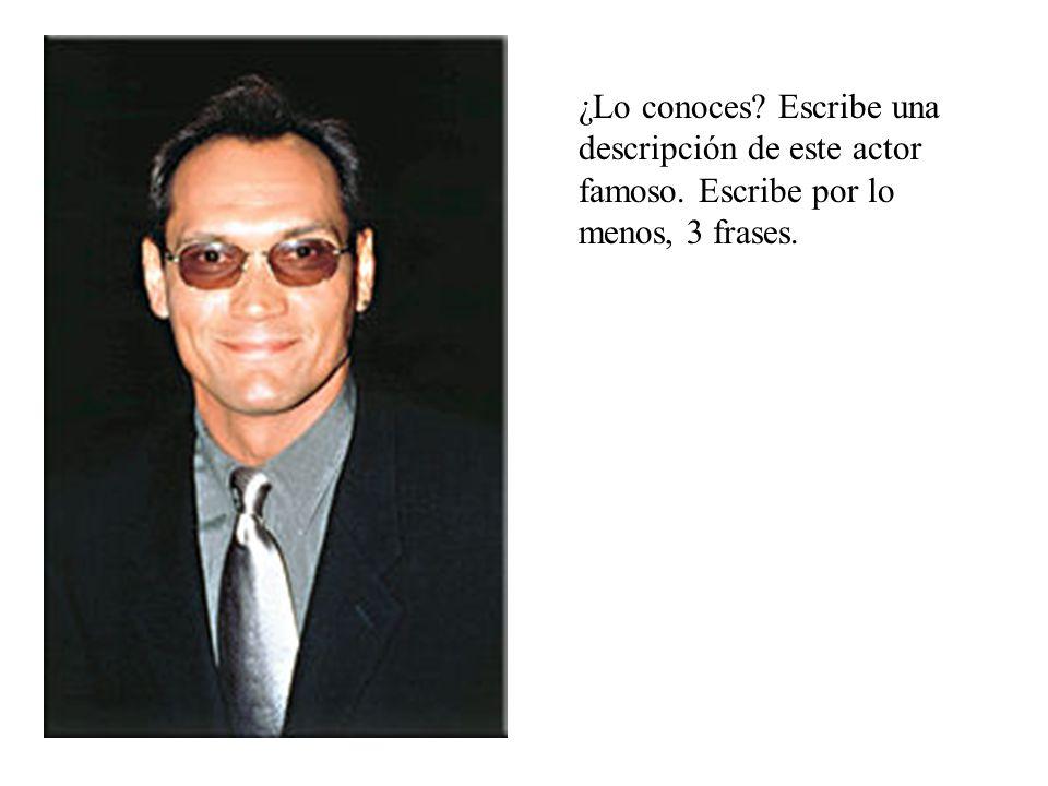 ¿Lo conoces? Escribe una descripción de este actor famoso. Escribe por lo menos, 3 frases.