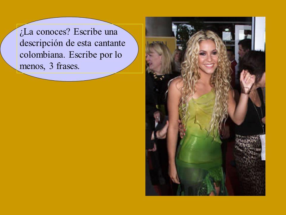 ¿La conoces? Escribe una descripción de esta cantante colombiana. Escribe por lo menos, 3 frases.