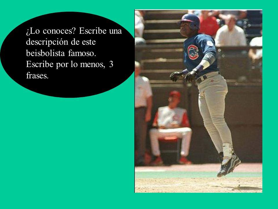¿Lo conoces? Escribe una descripción de este beisbolista famoso. Escribe por lo menos, 3 frases.