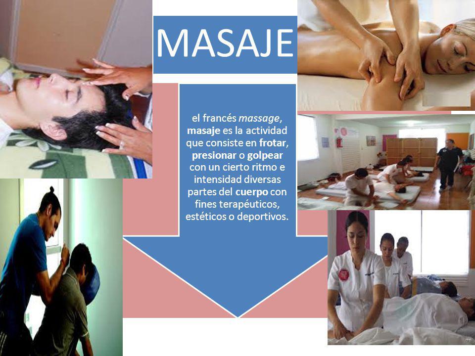 MASAJE el francés massage, masaje es la actividad que consiste en frotar, presionar o golpear con un cierto ritmo e intensidad diversas partes del cue