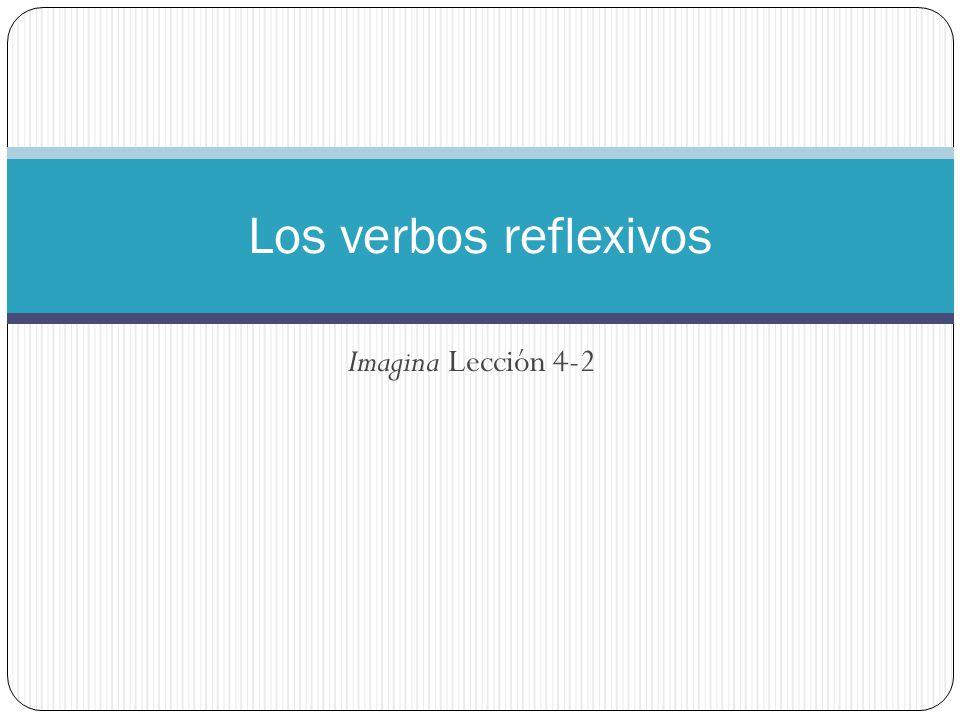 Imagina Lección 4-2 Los verbos reflexivos