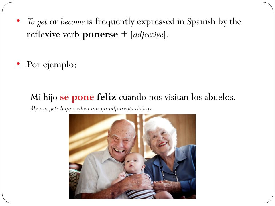 To get or become is frequently expressed in Spanish by the reflexive verb ponerse + [adjective].