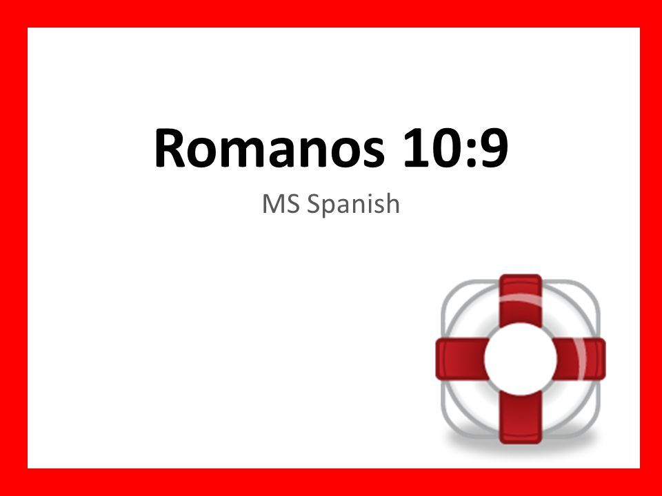 Romans 10:9 That if thou shalt confess with thy mouth the Lord Jesus, and shalt believe in thine heart that God hath raised him from the dead, thou shalt be saved.