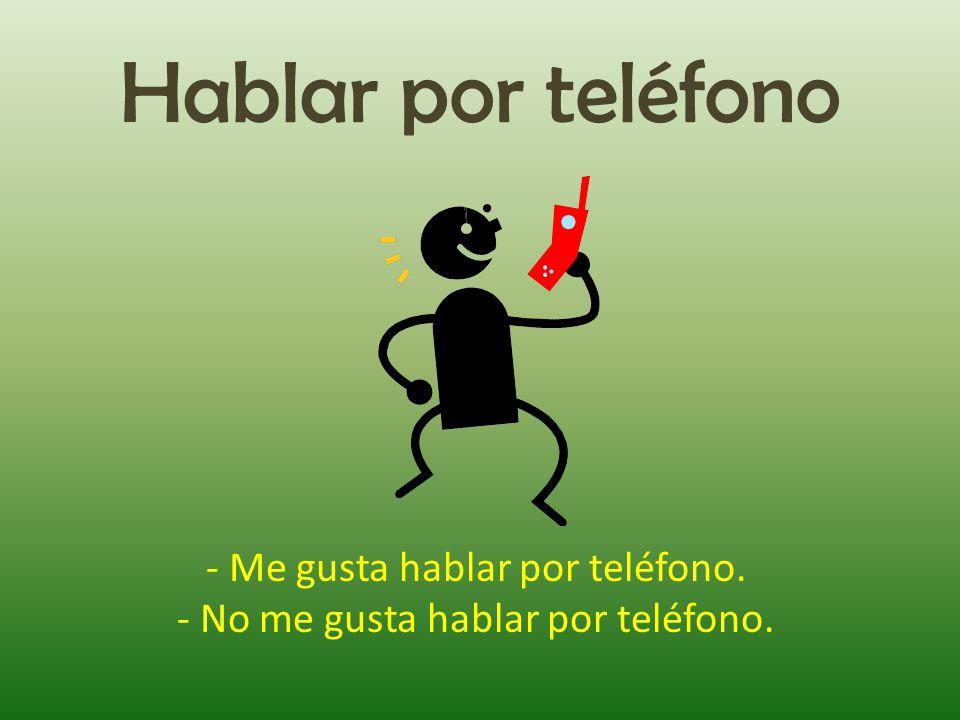 Hablar por teléfono - Me gusta hablar por teléfono. - No me gusta hablar por teléfono.