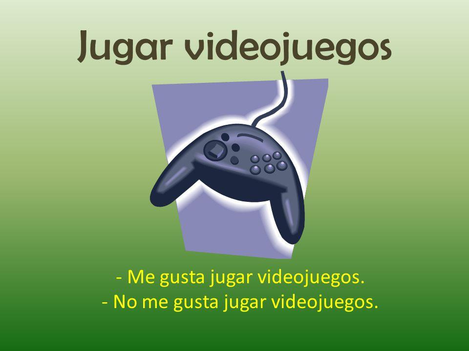 Jugar videojuegos - Me gusta jugar videojuegos. - No me gusta jugar videojuegos.
