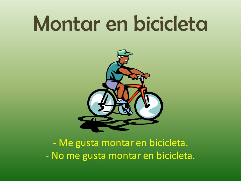Montar en bicicleta - Me gusta montar en bicicleta. - No me gusta montar en bicicleta.