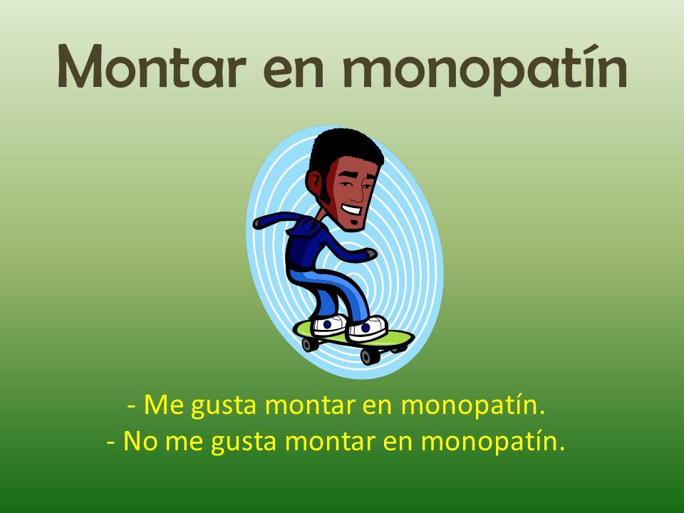 Montar en monopatín - Me gusta montar en monopatín. - No me gusta montar en monopatín.