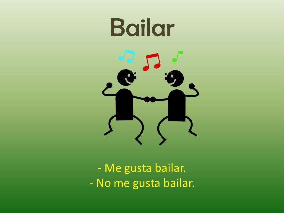 Bailar - Me gusta bailar. - No me gusta bailar.