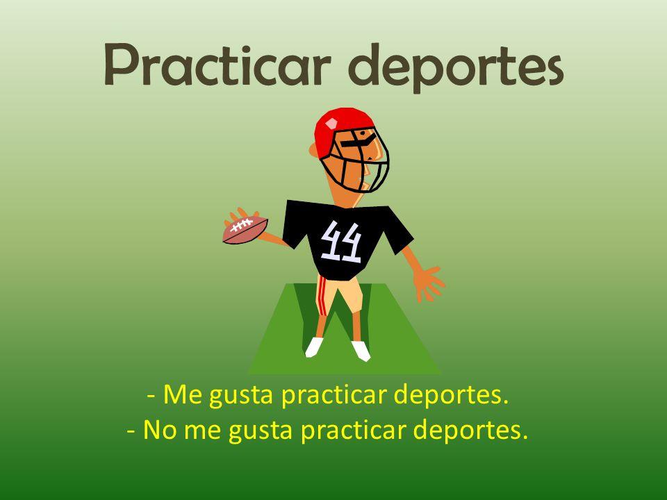 Practicar deportes - Me gusta practicar deportes. - No me gusta practicar deportes.