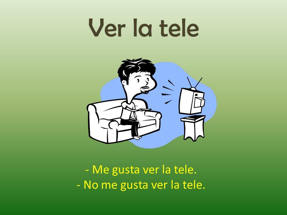Ver la tele - Me gusta ver la tele. - No me gusta ver la tele.