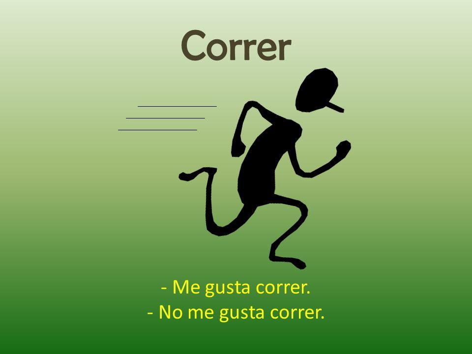 Correr - Me gusta correr. - No me gusta correr.
