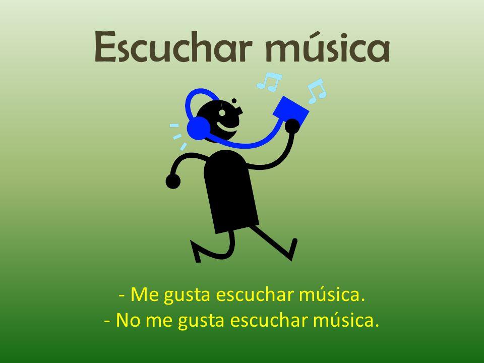 Escuchar música - Me gusta escuchar música. - No me gusta escuchar música.
