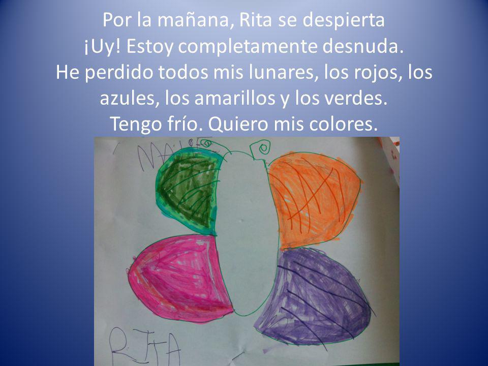 Por la mañana, Rita se despierta ¡Uy! Estoy completamente desnuda. He perdido todos mis lunares, los rojos, los azules, los amarillos y los verdes. Te