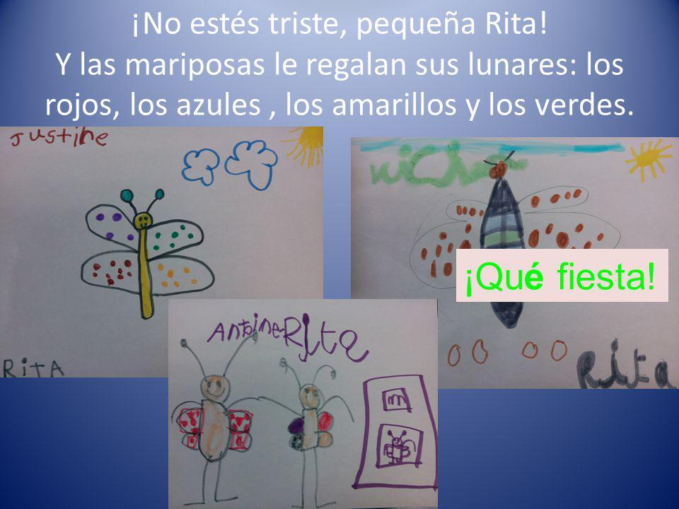 ¡No estés triste, pequeña Rita! Y las mariposas le regalan sus lunares: los rojos, los azules, los amarillos y los verdes. ¡Qué fiesta!