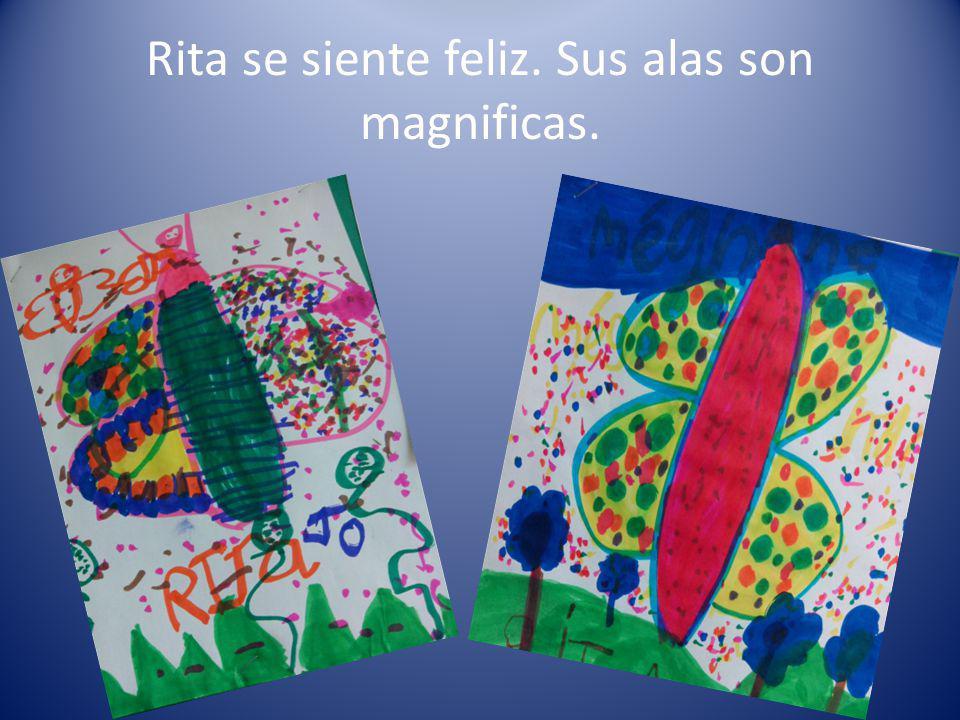 Rita se siente feliz. Sus alas son magnificas.