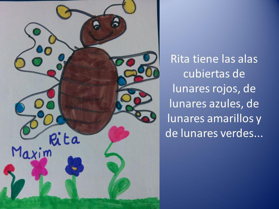 Rita tiene las alas cubiertas de lunares rojos, de lunares azules, de lunares amarillos y de lunares verdes...