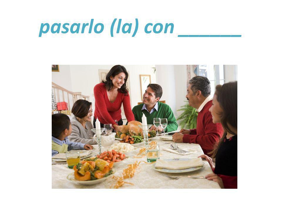 pasarlo (la) con ______