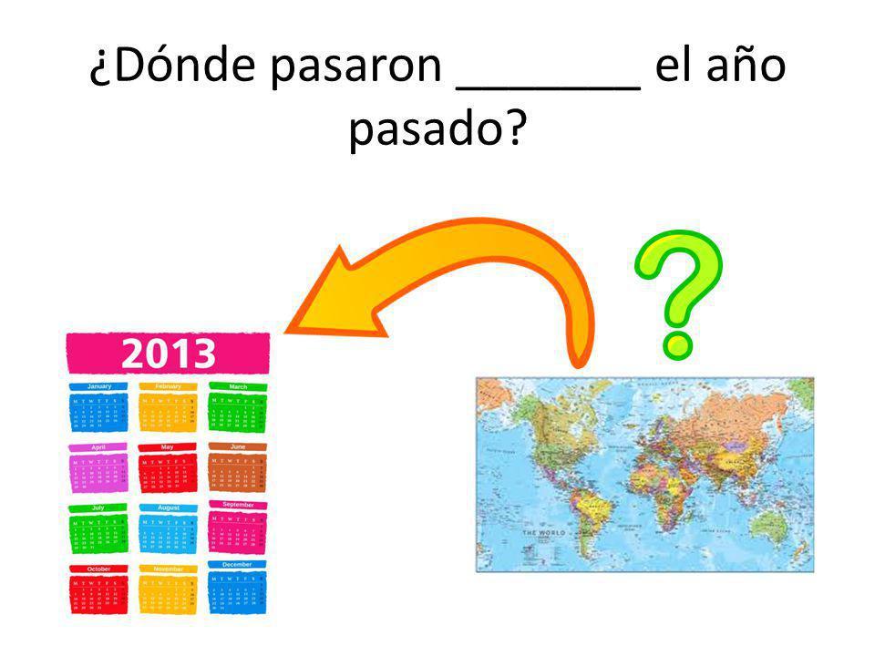 ¿Dónde pasaron _______ el año pasado?