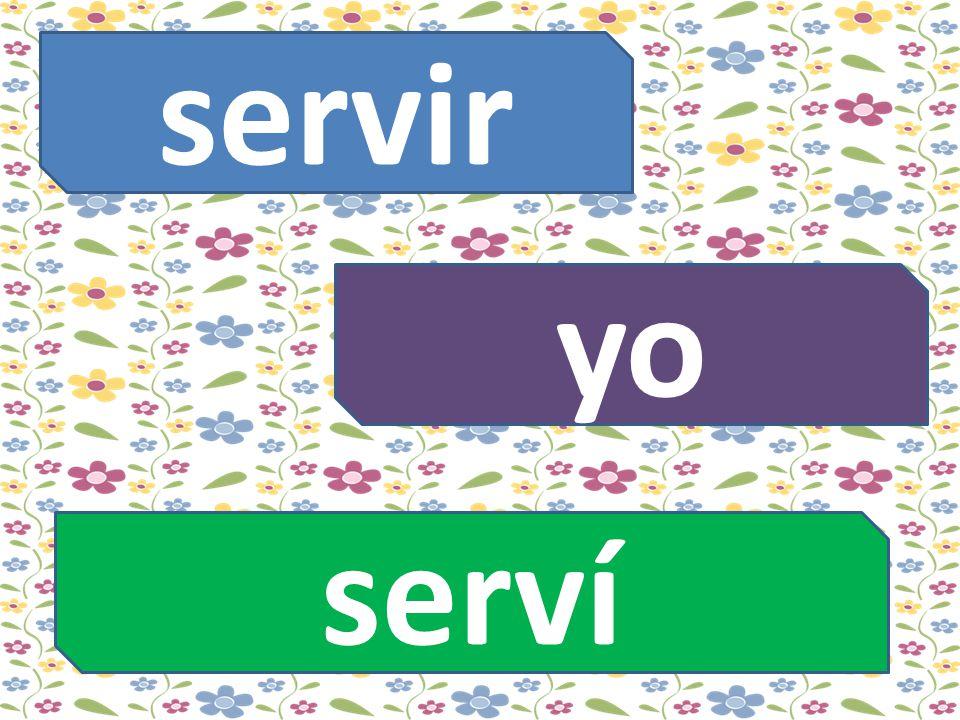 servir yo serví